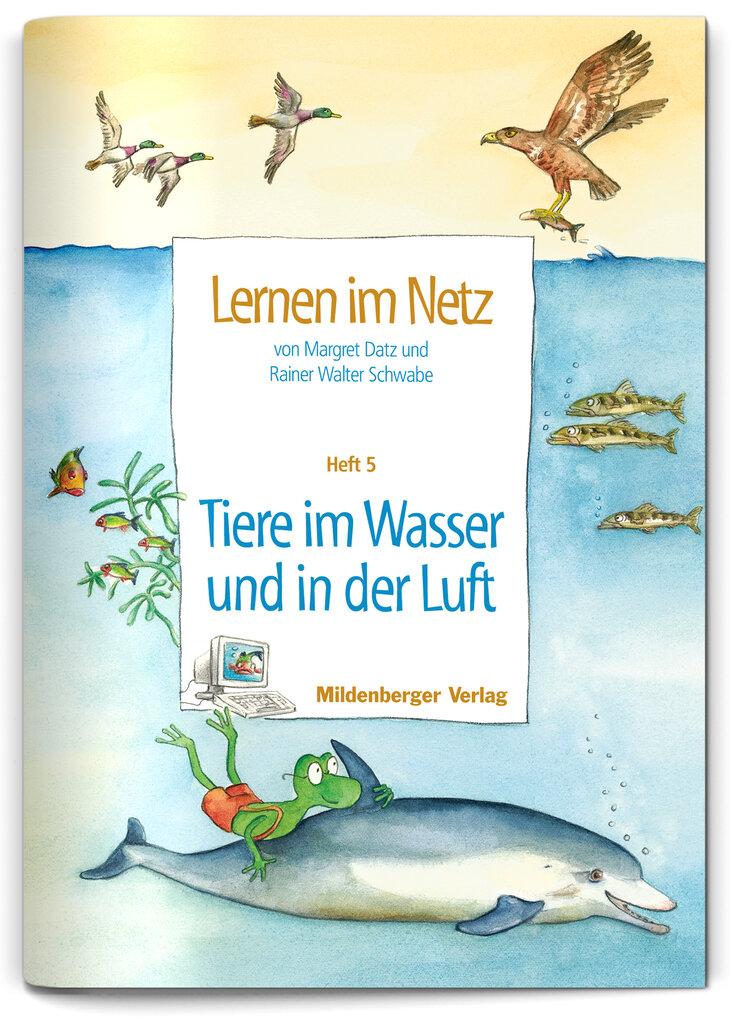 Mildenberger Verlag GmbH - Lernen im Netz, Heft 5: Tiere im Wasser ...